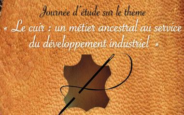 Journée d'étude sur le thème : « Le cuir : un métier ancestral au service du développement industriel »